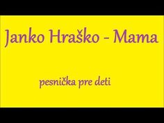 pesnička pre deti Janko Hraško - Mama - YouTube Kids And Parenting, Preschool, Day, Youtube, Preschools, Kid Garden, Early Elementary Resources, Kindergarten, Kindergartens