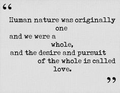 Aristophanes Discourse on Love from Plato's Symposium c. BCE - love this SO much Love Me Quotes, Quote Of The Day, Buddhist Philosophy, Philosophical Quotes, Love Others, Human Nature, What Is Love, Peace And Love, Cool Words