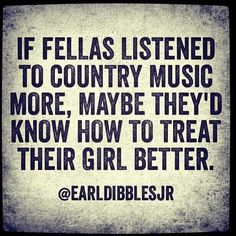 (; If your man doesn't listen to country, raise your standards.