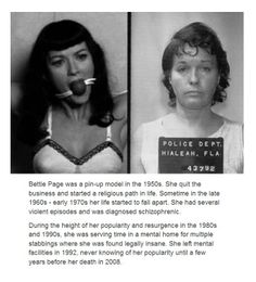 Bettie Page had several violent episodes and was diagnosed schizophrenic.