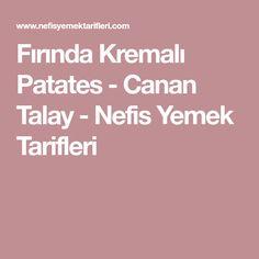 Fırında Kremalı Patates - Canan Talay - Nefis Yemek Tarifleri