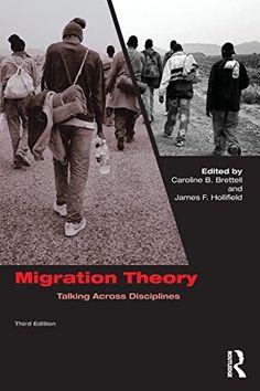 Migration Theory: Talking across Disciplines by Caroline B. Brettell (2014)