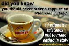 Eleven Etiquette Mistakes (Not) to Make at an Italian Meal  -  the guide is for Americans, but lots good sense tips for English too