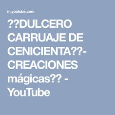 ♥♥DULCERO CARRUAJE DE CENICIENTA♥♥- CREACIONES mágicas♥♥ - YouTube