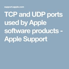 TCP and UDP ports used by Apple software products - Apple Support