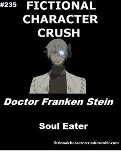Dr. Franken Stein Soul Eater Fictional Character Crush     What can I say? Mad scientists appeal to me. Is that odd?