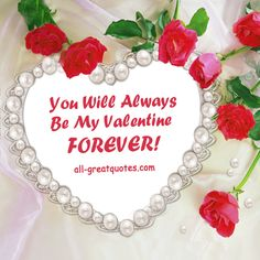 You Will Always Be My Valentine FOREVER! #valentinesday #valentine #love  #romance | Love | Pinterest | Verses And Poem