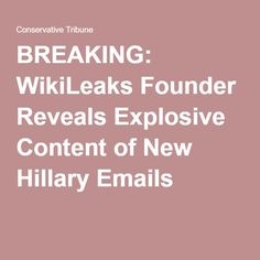 BREAKING: WikiLeaks Founder Reveals Explosive Content of New Hillary Emails