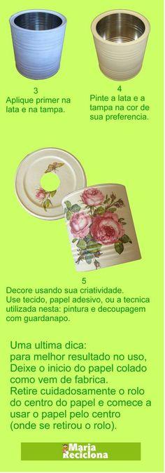** Maria Reciclona **: Reciclando latas: um porta rolo de papel por perto pode ser muito útil. Recycle Cans, Diy Cans, Tin Can Crafts, Crafts To Make, Metal Projects, Diy Projects To Try, Pencil Organizer, Napkin Decoupage, Jar Art