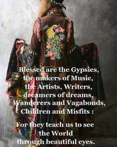 I was raised a gypsy and I don't think she even realized it! Gypsy Quotes, Hippie Quotes, Gypsy Sayings, Beautiful Eyes, Beautiful Words, Beautiful Things, Awesome Things, Lovely Things, Beautiful People