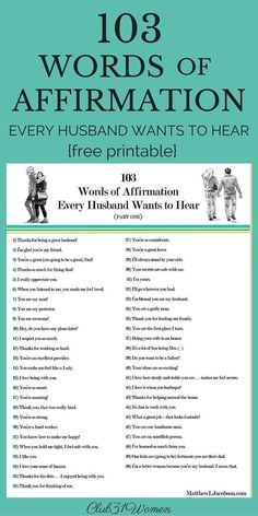 Do you realize the immense power you have in the life of your husband? Your words can be used to build him up...or tear him down. So here are more than 100 things you can say to him - to encourage and affirm the man you married! ~ Club31Women
