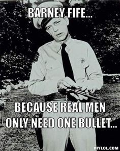 Barney Fife... because real men only need one bullet...