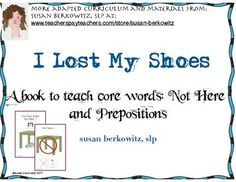 "This is an interactive book illustrating the core word phrase ""Not here,"" for teaching your AAC users and minimally verbal students.Inside you will find:* Background on Core Vocabulary and Aided Input* a 22 page interactive book Where are my shoes?* 2 copies each of prepositions symbols and not here symbols for students to interact with the book* a calendar page with one opportunity tip per day to practiceYou might also like a bundle of 3 games to teach core words and my AAC Starter Kit…"