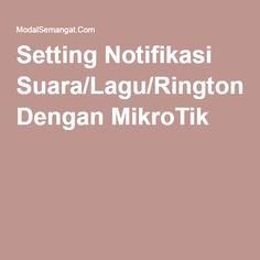 Setting Notifikasi Suara/Lagu/Ringtone Dengan MikroTik
