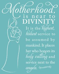 Motherhood is near to divinity... Yes and I put my children first of course!