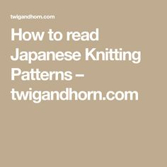 How to read Japanese Knitting Patterns – twigandhorn.com