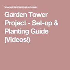 Garden Tower Project - Set-up & Planting Guide (Videos!)