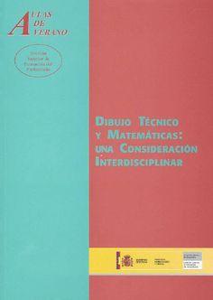 Dibujo Técnico y Matemáticas: Una Consideración Interdisciplinar. Aulas de Verano. L/Bc 74:51 DIB