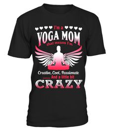 Yoga Mom that means I'm creative, cool, passionate and a lit - Limited Edition
