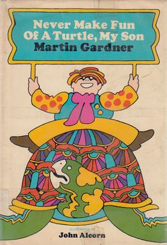 Never Make Fun Of A Turtle, My Son - Martin Gardner, illustrated by John Alcorn (1969)