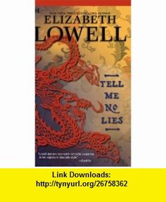 Tell Me No Lies (STP - Mira) (9780373771257) Elizabeth Lowell , ISBN-10: 0373771258  , ISBN-13: 978-0373771257 ,  , tutorials , pdf , ebook , torrent , downloads , rapidshare , filesonic , hotfile , megaupload , fileserve