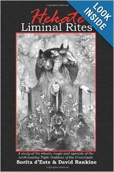 Hekate Liminal Rites: A Study of the rituals, magic and symbols of the torch-bearing Triple Goddess of the Crossroads: Sorita d'Este, David ...