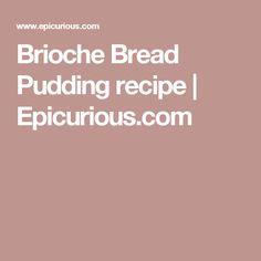 Brioche Bread Pudding recipe | Epicurious.com