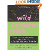 Wild Fermentation: The Flavor, Nutrition, and Craft of Live-Culture Foods by Sandor Katx
