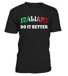 """# Italians Do It Better - Witty Funny Present Idea For Friends .  Special Offer, not available in shops      Comes in a variety of styles and colours      Buy yours now before it is too late!      Secured payment via Visa / Mastercard / Amex / PayPal      How to place an order            Choose the model from the drop-down menu      Click on """"Buy it now""""      Choose the size and the quantity      Add your delivery address and bank details      And that's it!      Tags: Are you Italian or…"""