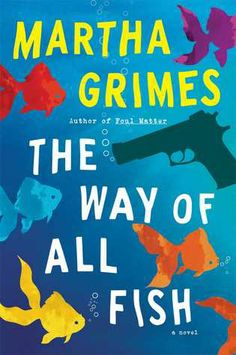 The Way of All Fish: A Novel by Martha Grimes. The sequel to Grimes's bestselling novel Foul Matter is another character-driven satire of the venal, not to say murderous, practices of the New York publishing industry. January 2014