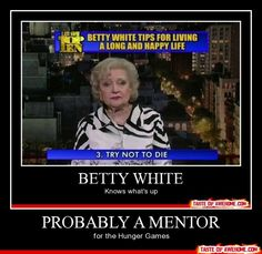 Betty White probably a mentor.