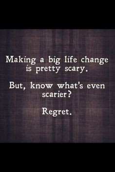 Regret ... scariest thing in life!