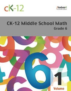 CK-12 Middle School Math Grade 6, Volume 1 Of 2 by CK-12 Foundation http://www.amazon.com/dp/B007W5R810/ref=cm_sw_r_pi_dp_E98gwb0VP1VJY- CK-12's Middle School Math Grade 6 covers the fundamentals of fractions, decimals, and geometry. Also explored are units of measurement, graphing concepts, and strategies for utilizing the book's content in practical situations. Volume 1 includes the first 6 chapters.