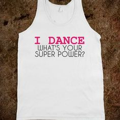I DANCE WHAT'S YOUR SUPER POWER? - glamfoxx.com - Skreened T-shirts, Organic Shirts, Hoodies, Kids Tees, Baby One-Pieces and Tote Bags
