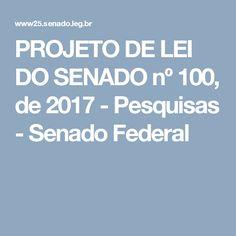 PROJETO DE LEI DO SENADO nº 100, de 2017 - Pesquisas - Senado Federal