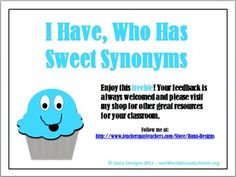 Please enjoy this freebie to assess the quality of my work.   Sweet Synonyms I Have, Who Has is a fun review game for your class. It is designed for grades 2-6.   How to play: *Hand out one card (or more) to each student *Begin with the card that has a green star *Each student reads their card in proper succession.
