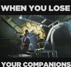 When you lose your companions in fallout 4<< can't stop laughing over how freaking true this is. I keep watching this gif over.