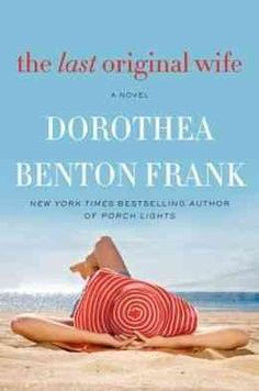 The Last Original Wife- Dorothea Benton Frank. release 06/11/13  Love her books...They always remind me of summer/the beach!
