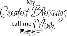 My Greatest Blessings Call Me Mom inspirational-words Great Quotes, Quotes To Live By, Me Quotes, Inspirational Quotes, Qoutes, Fantastic Quotes, Uplifting Quotes, Wall Quotes, Quotable Quotes