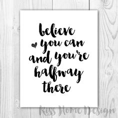 Free printable! Believe you can and you're halfway there