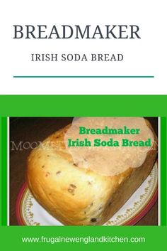 Frugal New England Kitchen: Breadmaker Irish Soda Bread Recipe Bread Machine Irish Soda Bread Recipe, Irish Bread, Bread Maker Recipes, Banana Bread Recipes, Bread Machine Cornbread Recipe, Biscuit Bread, Irish Recipes, New Recipes, Cooking Recipes