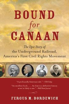 Bound for Canaan: The Epic Story of the Underground Railroad, America's First Civil Rights Movement by Fergus Bordewich Good Books, Books To Read, My Books, African American Studies, Beloved Book, Underground Railroad, Epic Story, Civil Rights Movement, Classic Literature