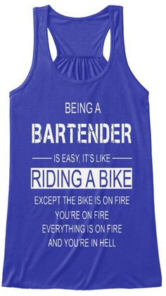 Being A Bartender Is It's Like Riding A Bike Except The Bike Is On Fire You're On Fire Everything Is On Fire And... True Royal T-Shirt Front