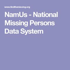 NamUs - National Missing Persons Data System