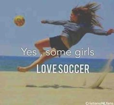 Girls Play Soccer And They Kick Some Butt Doing It P.S I'm not a girl
