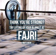 """""""Think you're strong? Try lifting up your blanket at Fajr!"""" -- Mufti Menk"""
