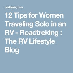 12 Tips for Women Traveling Solo in an RV - Roadtreking : The RV Lifestyle Blog
