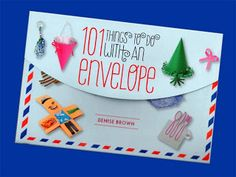 101 Things to do with an Envelope, by Denise Brown, Cico Books, Oct 13. Review here: http://thepapercraftpost.blogspot.co.uk/2013/11/book-review-101-things-to-do-with.html