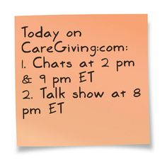 Join us!  1. We have two all-member chats at 2 pm ET (1 pm CT, 11 a.m. PT) and at 9 pm ET (8 pm CT, 6 pm PT); join us here: http://www.caregiving.com/new-member-chat-2/  2. Our talk show airs at 8 pm ET (7 pm CT, 5 pm PT). We discuss this question, What gives you hope? Listen live here: www.blogtalkradio.com/caregiving