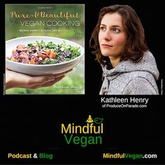 Kathleen Henry blogs at ProduceOnParade.com and has a brand-new vegan cookbook.  Living in Alaska she proves you do not have to live near a specialty food store to eat vegan food.  Read more and hear the entire interview on the podcast at MindfulVegan.com